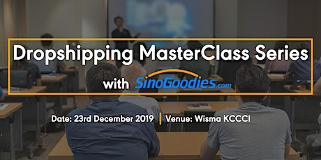 Dropshipping MasterClass Series with SinoGoodies.com (Wisma KCCCI) tickets