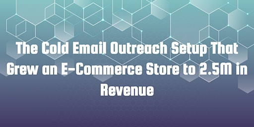 The Cold Email Outreach Setup That Grew an E-Commerce Store to 2.5M in ARR
