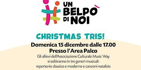 CHRISTMAS TRIS! #UNBELPO'DINOI biglietti