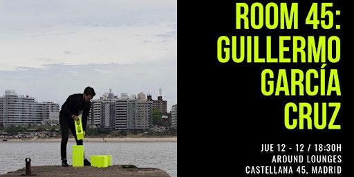 Exposición ROOM 45 - Guillermo García Cruz