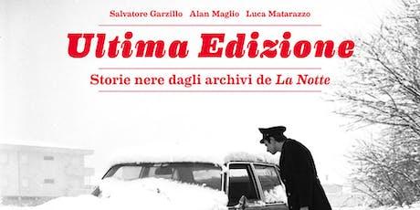 Ultima Edizione | Storie nere dagli archivi de La Notte biglietti