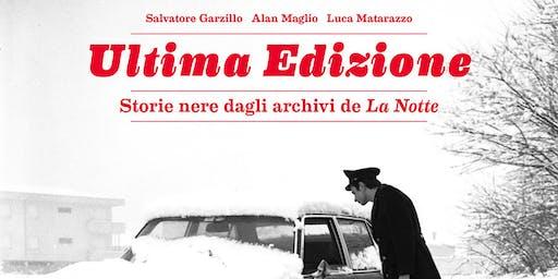 Ultima Edizione | Storie nere dagli archivi de La Notte