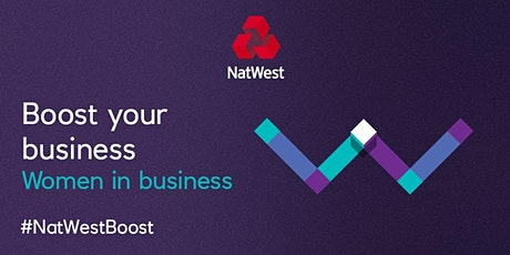 WOMEN IN BUSINESS: NATWEST SUPPORTED EVENT #NatWestBoost tickets