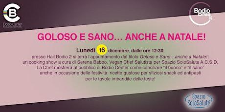 GOLOSO E SANO…ANCHE A NATALE! @BODIO BREAK biglietti