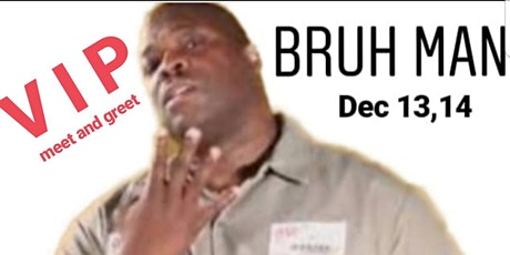 Bruh Man V I P and meet and greet shows at Riddles  tickets