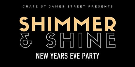 Shimmer & Shine NYE Party at CRATE St James Street tickets