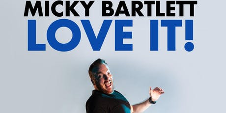 Micky Bartlett  ' Love it' Stand Up Comedy Show tickets