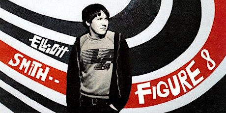 Classic Album Revisited  · Figure 8 by Elliot Smith tickets