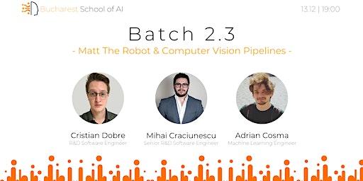 Batch 2.3: Matt The Robot & Computer Vision Pipelines