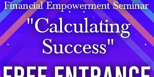 "Financial Empowerment Seminar: ""Calculating Success"""