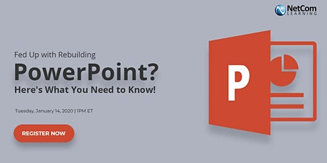 Webinar - Fed Up with Rebuilding PowerPoint? Here's What You Need to Know! tickets