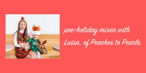 A Holiday Mixer with Luisa from Peaches to Pearls