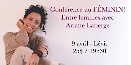 LÉVIS - Conférence au Féminin – ENTRE FEMMES avec Ariane Laberge 25$ tickets