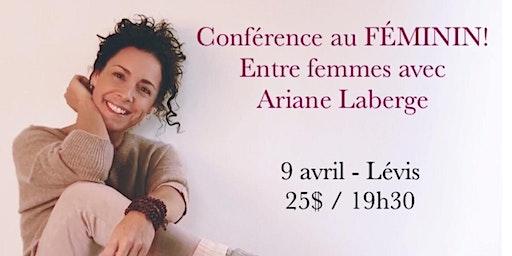 LÉVIS - Conférence au Féminin – ENTRE FEMMES avec Ariane Laberge 25$