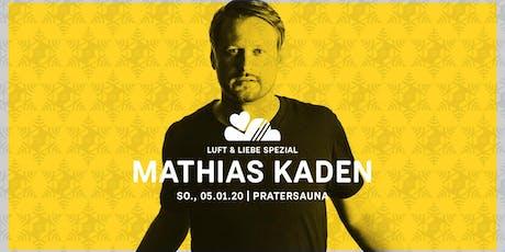 LUFT & LIEBE w/ MATTHIAS KADEN | Pratersauna Tickets
