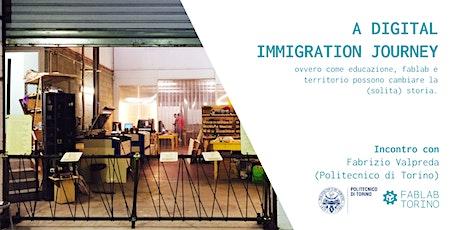 A digital immigration journey - Educazione, Fablab e territorio biglietti