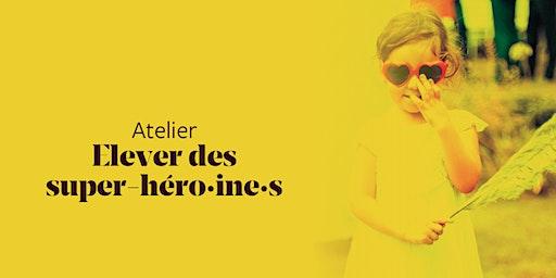 Élever des super-héro.ïne.s - 23 janvier