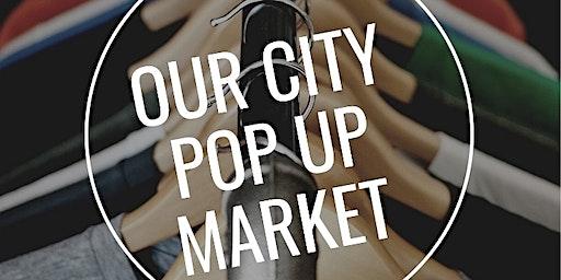 Our City Pop Up Market