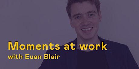 Moments at work with Euan Blair tickets