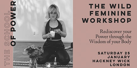 Wild Feminine: Rediscover your Power through the Wisdom of your Body tickets
