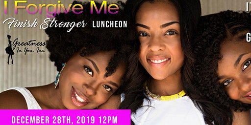 Greatness In You, Inc. I Forgive Me Part 3: Finish Stronger Luncheon