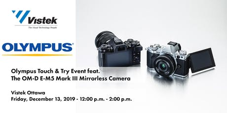 Olympus E-M5 Mark III Touch & Try - Vistek Ottawa tickets
