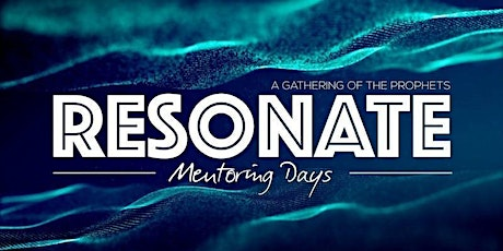 Resonate Prophetic Mentoring and Development Days tickets