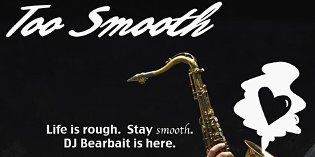 Too Smooth with DJ Bearbait, spinning 8pm-12a tickets
