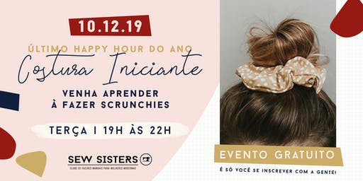 Sew Sisters - Happy Hour Costura Iniciante - Scrunchies