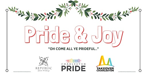 "Charleston Pride presents ""PRIDE & JOY""!"