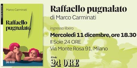 Presentazione del libro Raffaello Pugnalato di Marco Carminati biglietti