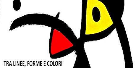 """Mostra """"Tra linee, forme e colori biglietti"""
