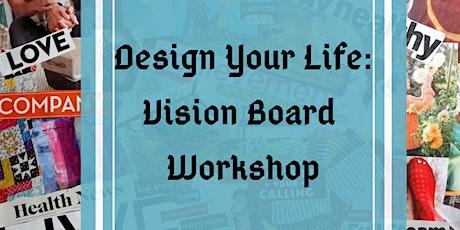 Design Your Life - Vision Board Workshop tickets