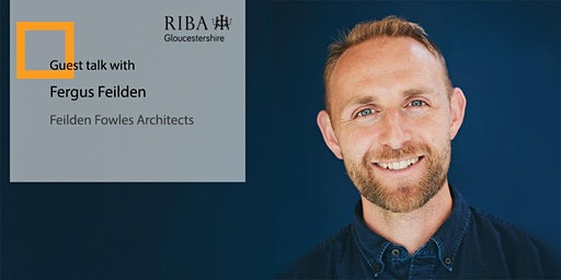 RIBA Gloucestershire: Guest talk by Fergus Feilden of Feilden Fowles