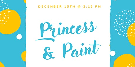 Princess & Paint (A Creative Experience For All Ages) tickets