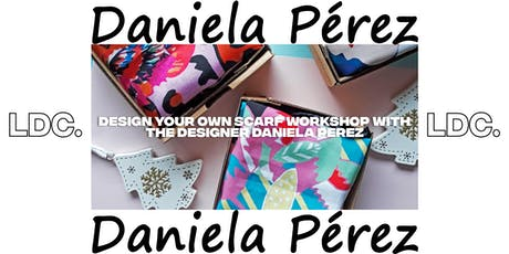 Design your own Scarf: Workshop con la designer Daniela Perez biglietti