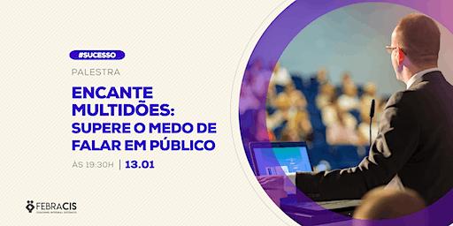 [POA] Palestra Encante multidões: Supere o medo de falar em público 13/01/2020