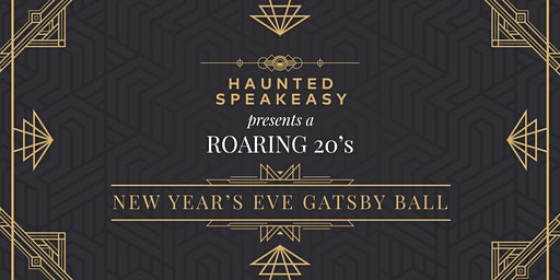 Haunted Speakeasy Presents: A Roaring 20's New Year's Eve Gatsby Ball!