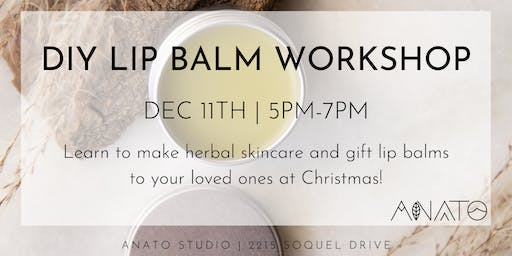 DIY Holiday Lip Balm Workshop with ANATO Life