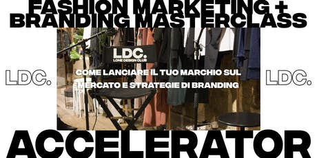 LDC Accelerator MILANO: Fashion Marketing + Branding Masterclass biglietti