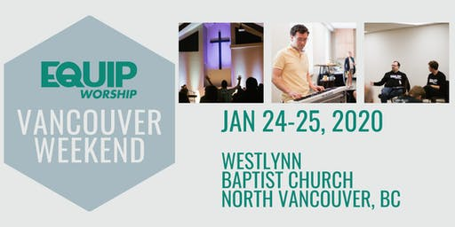 Equip Worship Vancouver Weekend