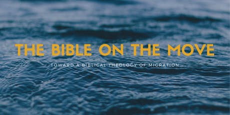 The Bible on the Move: Toward a Biblical Theology of Migration tickets