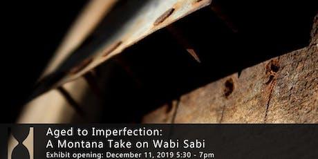 Aged to Imperfection: A Montana Take on Wabi Sabi tickets
