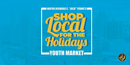 Mayor Young Presents: Shop Local for the Holidays *Youth Market*