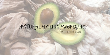 Natural Dyeing Workshop with Smith + Len tickets