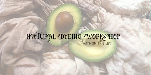 Natural Dyeing Workshop with Smith + Len