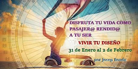 VIVIR TU DISEÑO   Disfruta tu vida como pasajer@ rendid@ a tu Ser… entradas