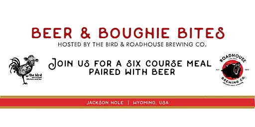 Beer & Boughie Bites at the Bird  Hosted by Roadhouse Brewery and The Bird