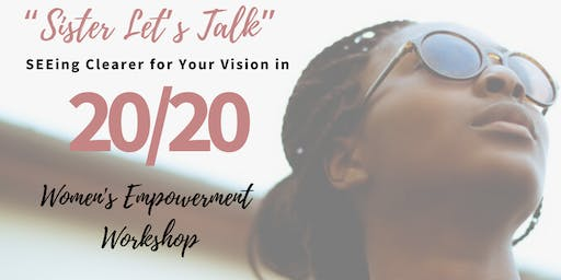 """Sister Let's Talk""  SEEing Clearer for your Vision in  20/20"