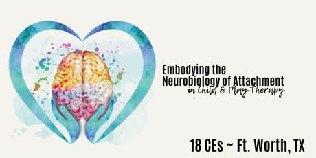 Embodying the Neurobiology of Attachment in Play Therapy Texas tickets